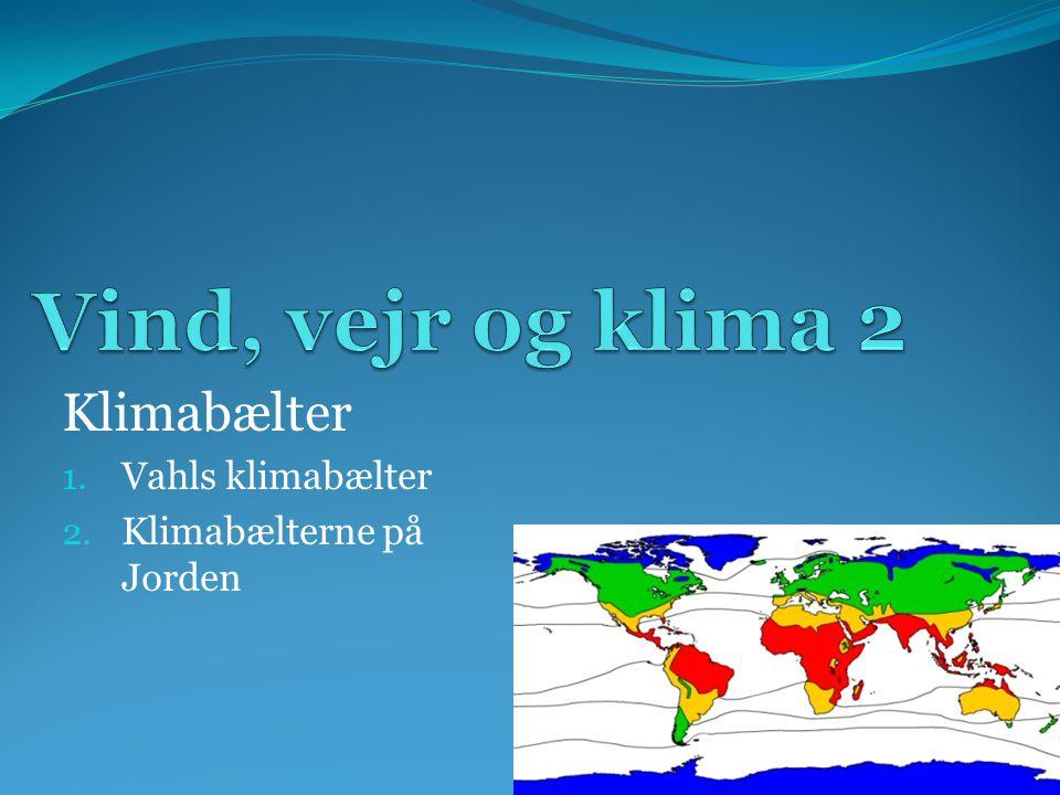 Klimabælter Vahls klimabælter Klimabælterne på Jorden