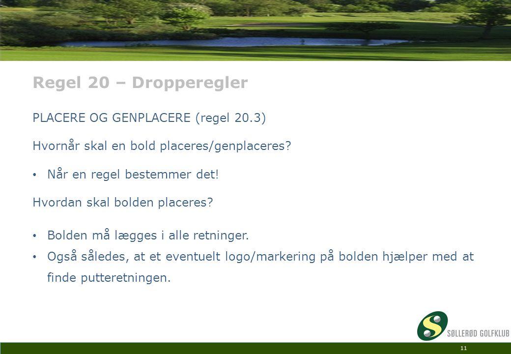 Regel 20 – Dropperegler PLACERE OG GENPLACERE (regel 20.3)