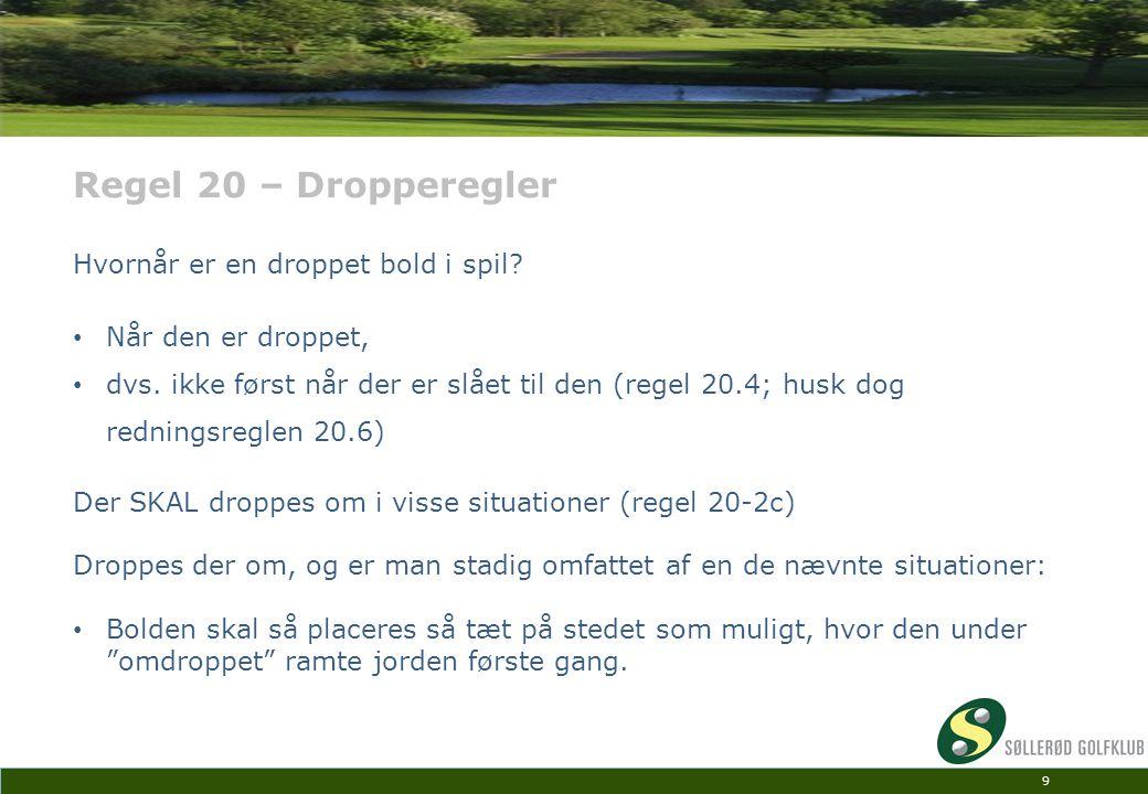 Regel 20 – Dropperegler Hvornår er en droppet bold i spil