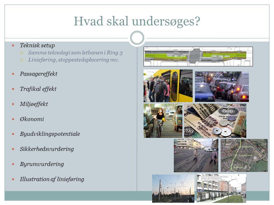 Hvad skal undersøges Teknisk setup Passagereffekt Trafikal effekt