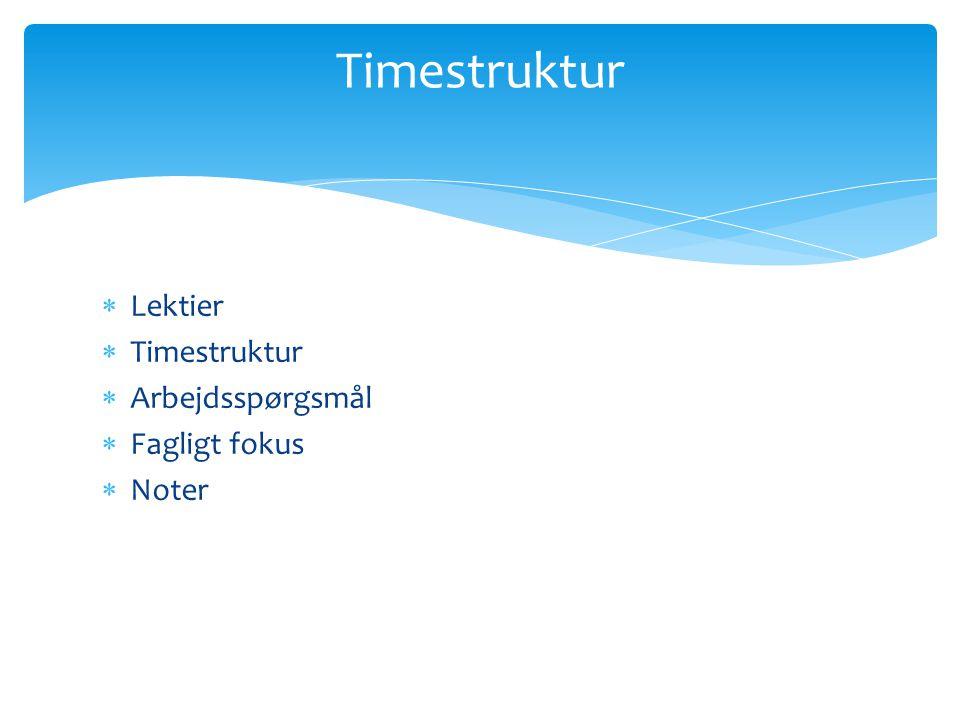 Timestruktur Lektier Timestruktur Arbejdsspørgsmål Fagligt fokus Noter