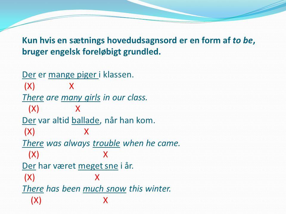 Kun hvis en sætnings hovedudsagnsord er en form af to be, bruger engelsk foreløbigt grundled.