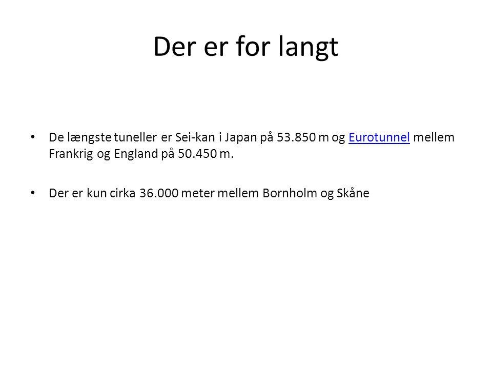 Der er for langt De længste tuneller er Sei-kan i Japan på 53.850 m og Eurotunnel mellem Frankrig og England på 50.450 m.