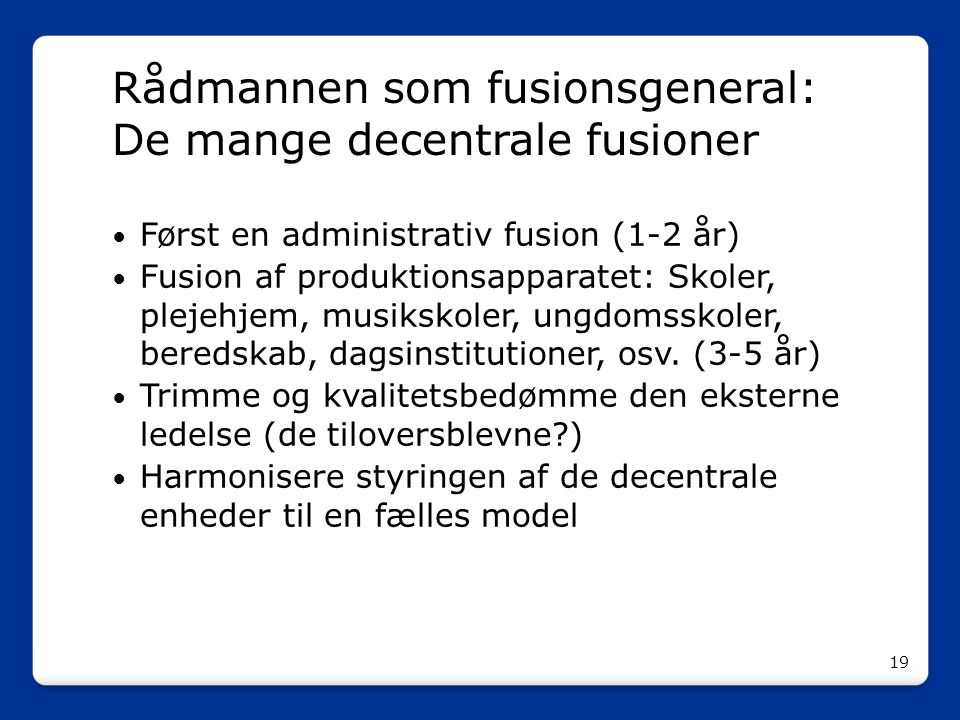 Rådmannen som fusionsgeneral: De mange decentrale fusioner