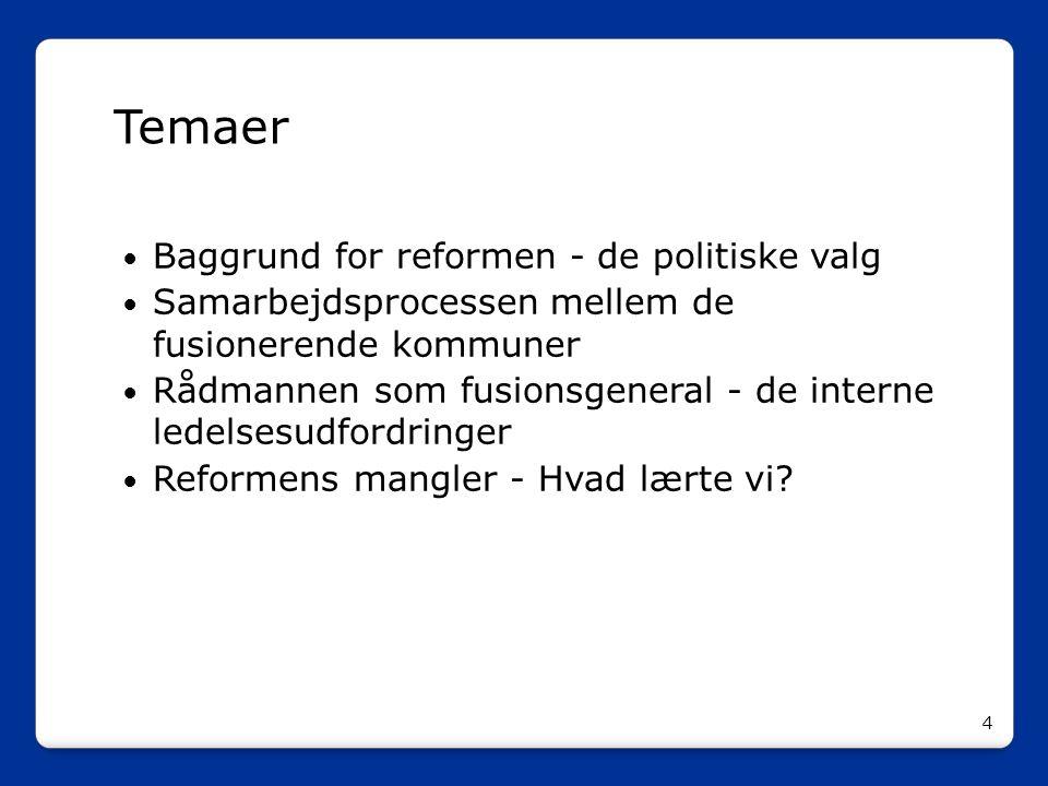 Temaer Baggrund for reformen - de politiske valg. Samarbejdsprocessen mellem de fusionerende kommuner.