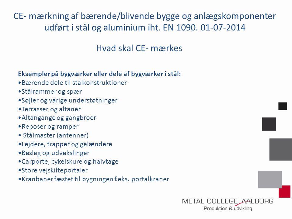 CE- mærkning af bærende/blivende bygge og anlægskomponenter udført i stål og aluminium iht. EN 1090. 01-07-2014