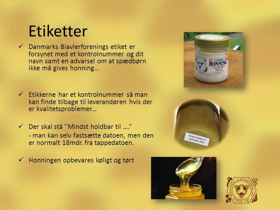 Etiketter Danmarks Biavlerforenings etiket er forsynet med et kontrolnummer og dit navn samt en advarsel om at spædbørn ikke må gives honning…