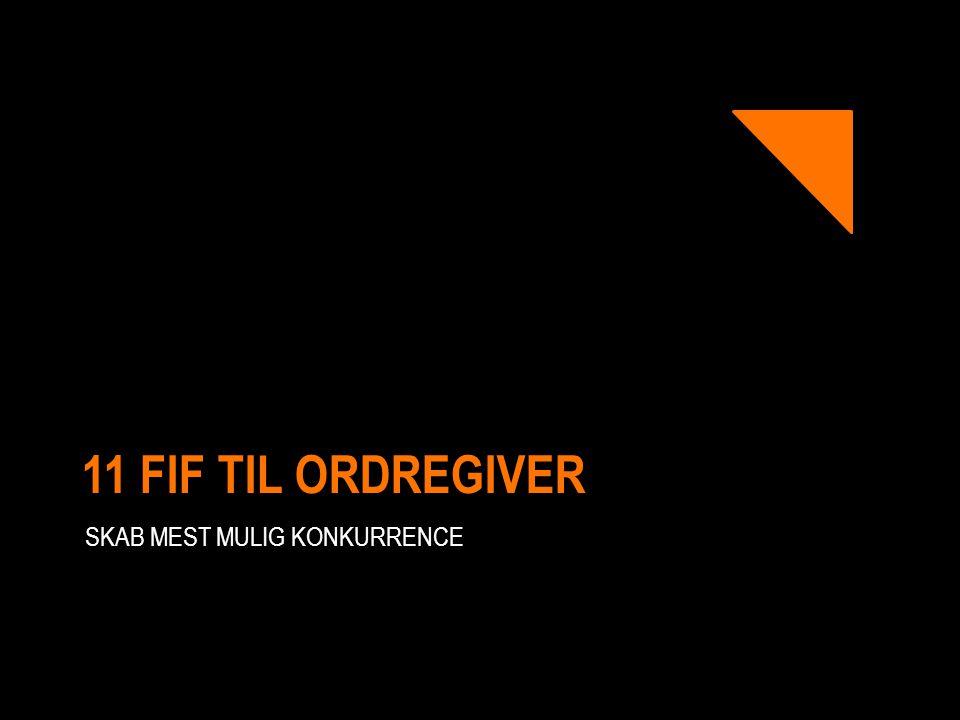 11 FIF TIL ORDREGIVER SKAB MEST MULIG KONKURRENCE