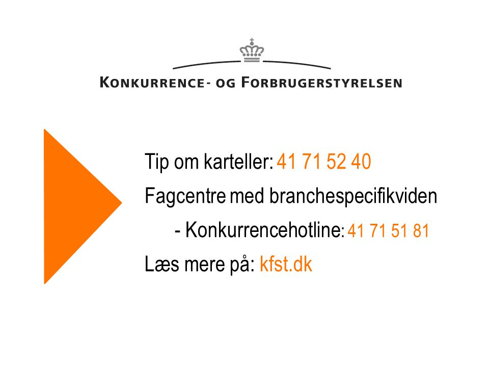 Tip om karteller: 41 71 52 40 Fagcentre med branchespecifikviden - Konkurrencehotline: 41 71 51 81 Læs mere på: kfst.dk