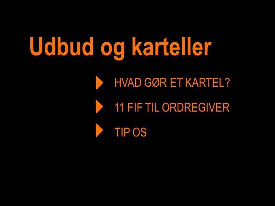 Udbud og karteller HVAD GØR ET KARTEL 11 FIF TIL ORDREGIVER TIP OS
