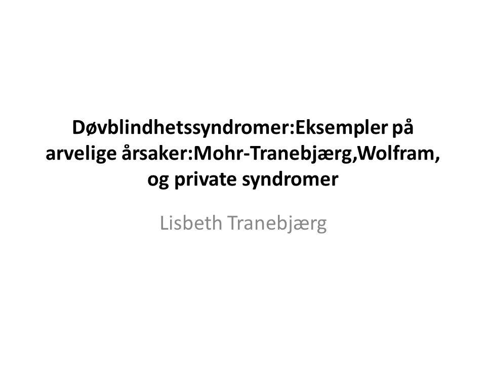 Døvblindhetssyndromer:Eksempler på arvelige årsaker:Mohr-Tranebjærg,Wolfram, og private syndromer
