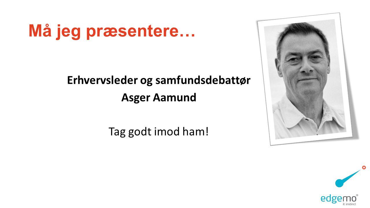 Erhvervsleder og samfundsdebattør Asger Aamund Tag godt imod ham!
