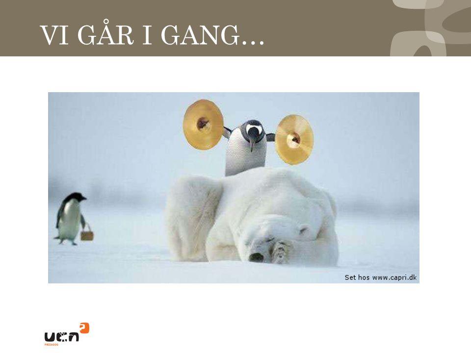 VI GÅR I GANG…