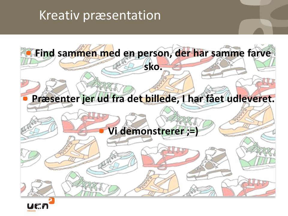 Kreativ præsentation Find sammen med en person, der har samme farve sko. Præsenter jer ud fra det billede, I har fået udleveret.