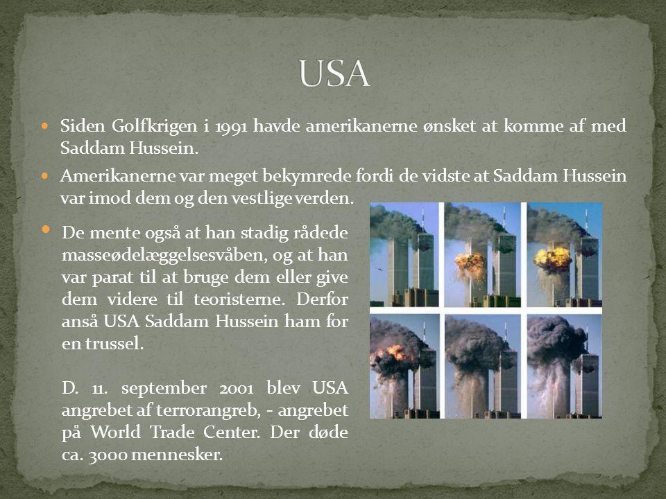 USA Siden Golfkrigen i 1991 havde amerikanerne ønsket at komme af med Saddam Hussein.
