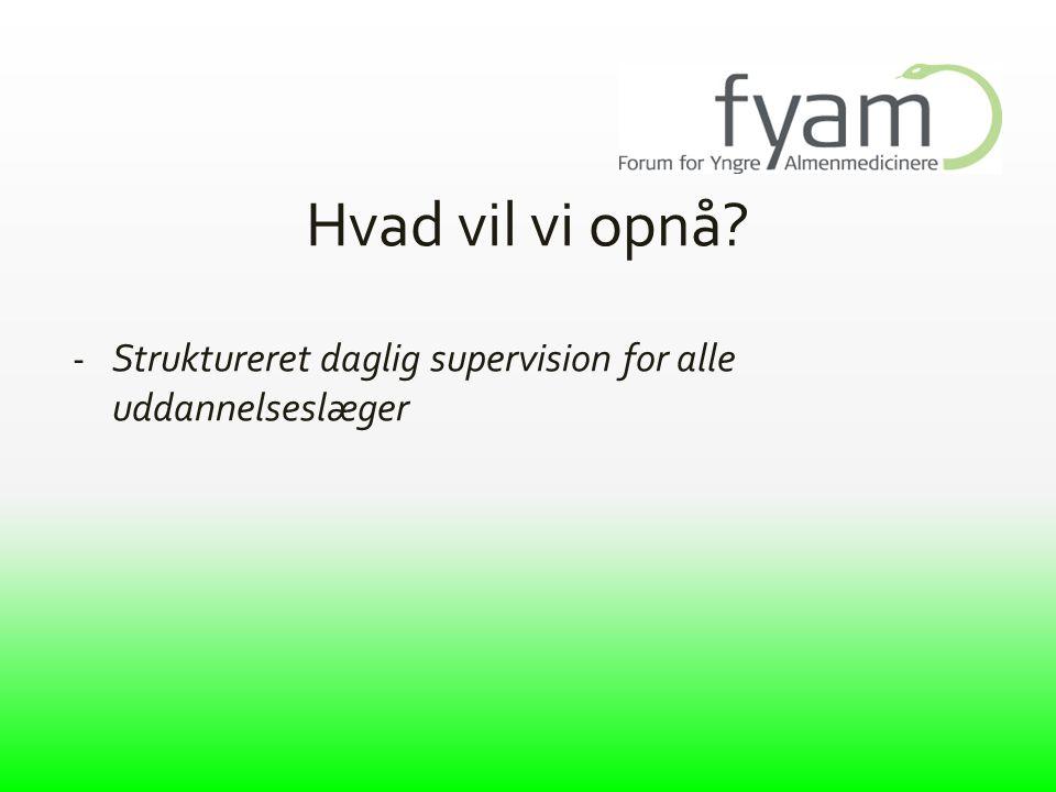 Hvad vil vi opnå Struktureret daglig supervision for alle uddannelseslæger