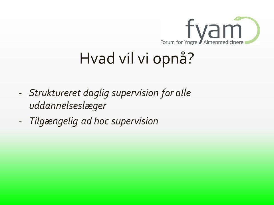 Hvad vil vi opnå. Struktureret daglig supervision for alle uddannelseslæger.