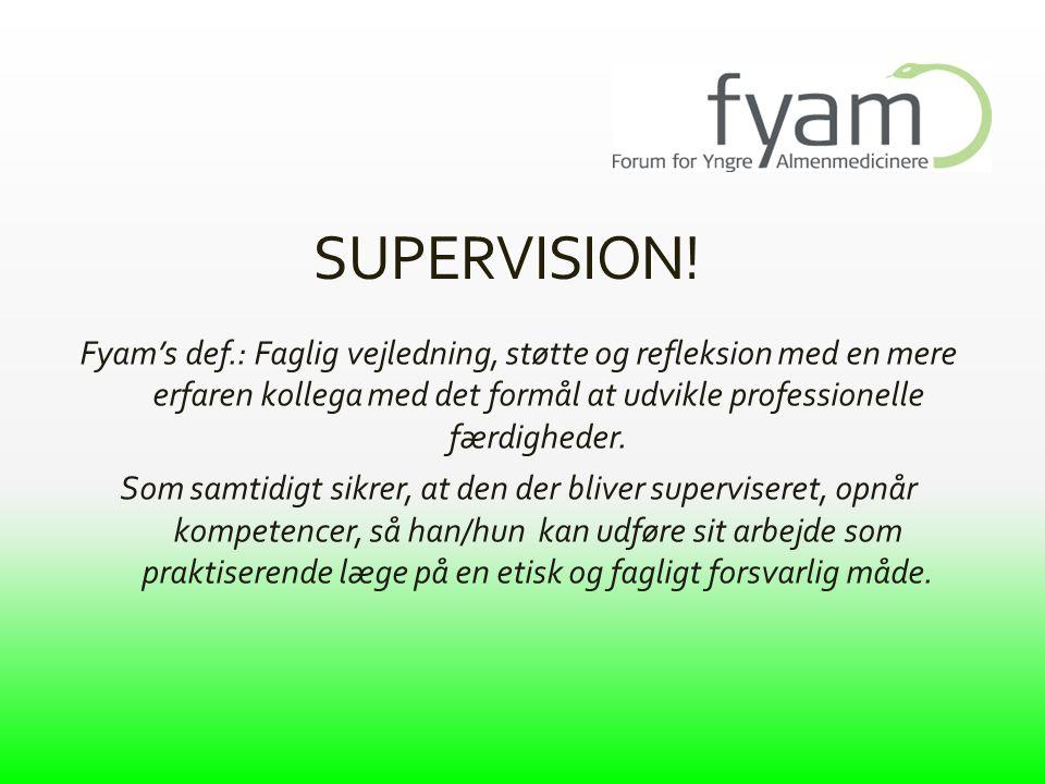 SUPERVISION! Fyam's def.: Faglig vejledning, støtte og refleksion med en mere erfaren kollega med det formål at udvikle professionelle færdigheder.