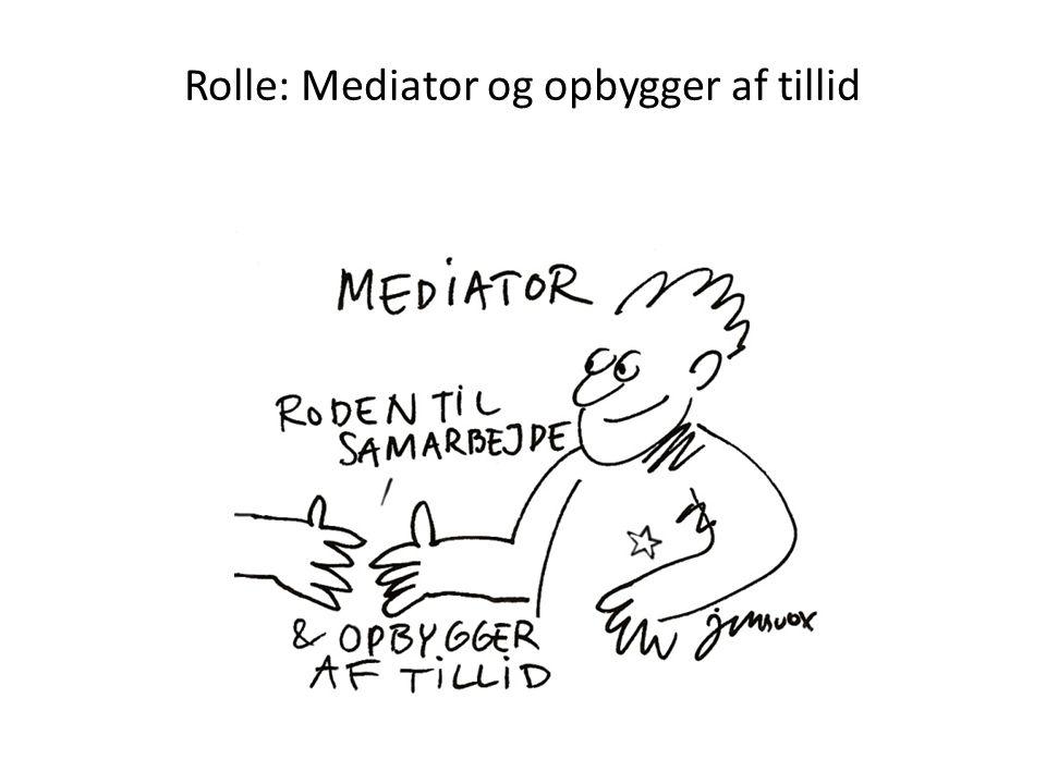 Rolle: Mediator og opbygger af tillid