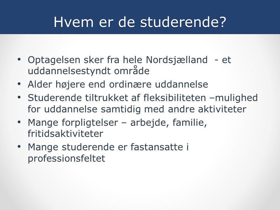 Hvem er de studerende Optagelsen sker fra hele Nordsjælland - et uddannelsestyndt område. Alder højere end ordinære uddannelse.