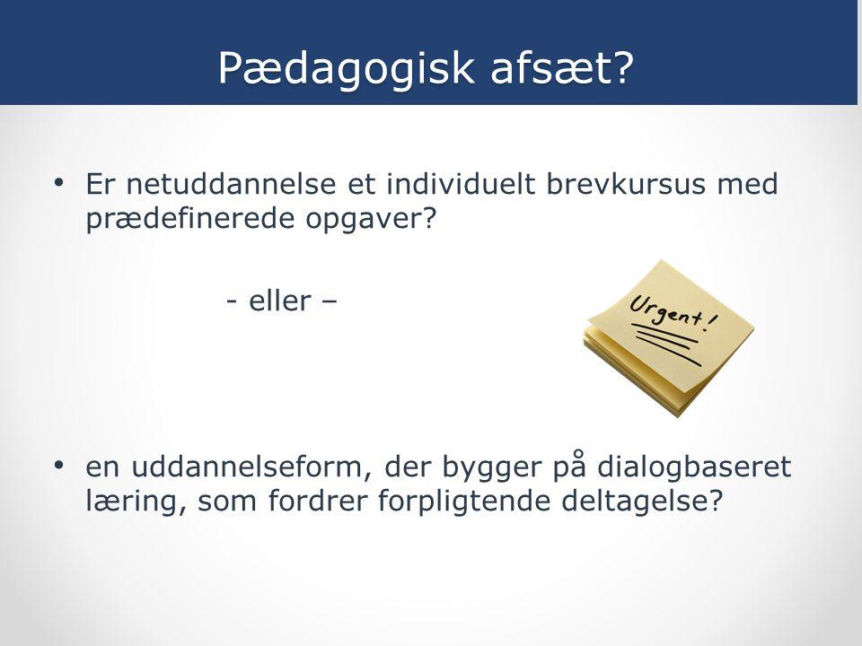 Pædagogisk afsæt Er netuddannelse et individuelt brevkursus med prædefinerede opgaver - eller –