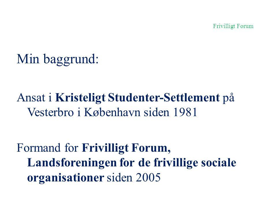Frivilligt Forum Min baggrund: Ansat i Kristeligt Studenter-Settlement på Vesterbro i København siden 1981.