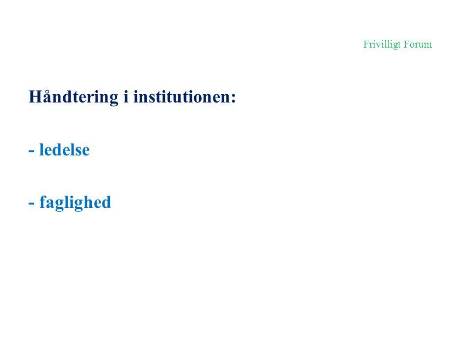 Håndtering i institutionen: - ledelse - faglighed