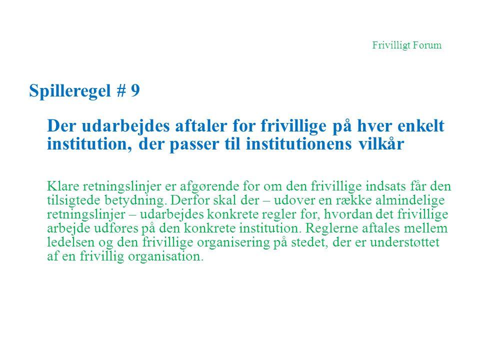 Frivilligt Forum Spilleregel # 9. Der udarbejdes aftaler for frivillige på hver enkelt institution, der passer til institutionens vilkår.