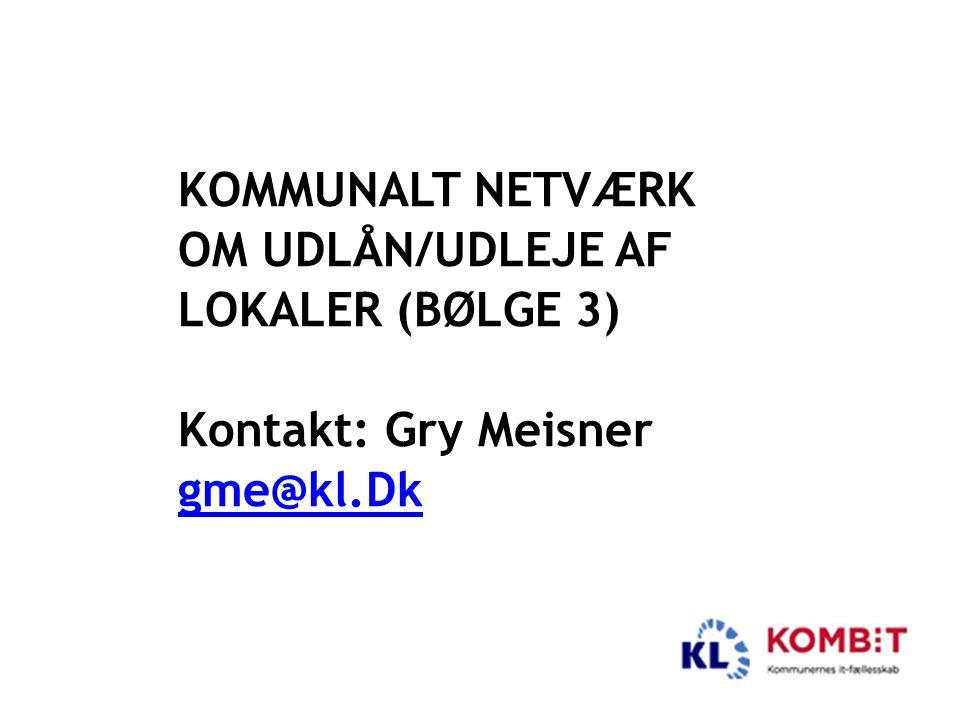 Kommunalt netværk om udlån/udleje af lokaler (bølge 3) Kontakt: Gry Meisner gme@kl.Dk