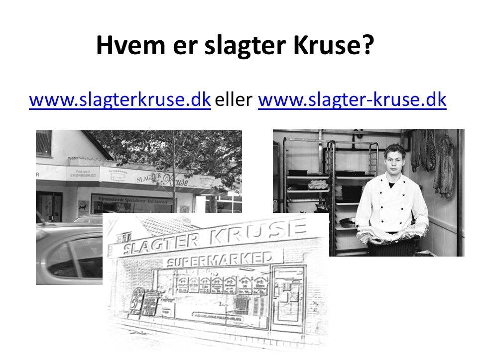 Hvem er slagter Kruse www.slagterkruse.dk eller www.slagter-kruse.dk