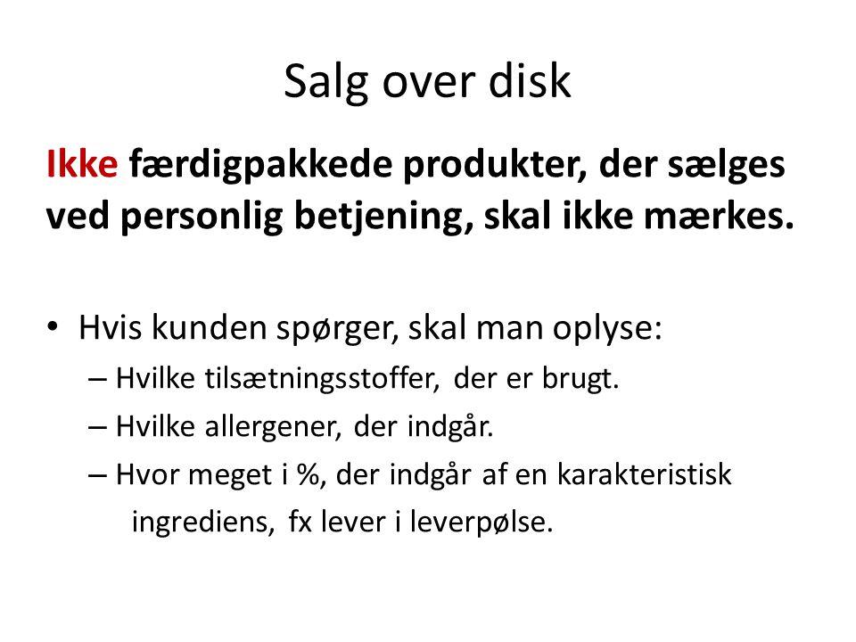 Salg over disk Ikke færdigpakkede produkter, der sælges ved personlig betjening, skal ikke mærkes. Hvis kunden spørger, skal man oplyse: