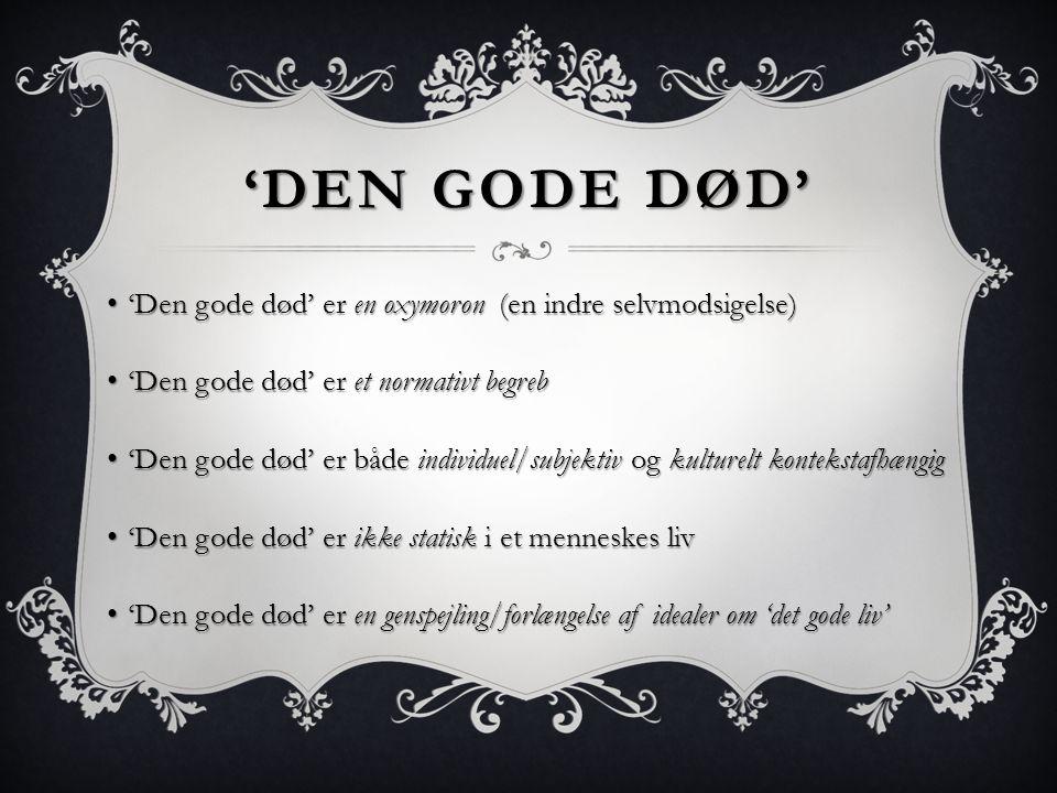 'den gode død' 'Den gode død' er en oxymoron (en indre selvmodsigelse)