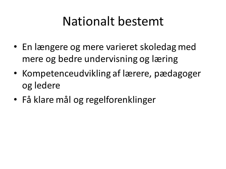 Nationalt bestemt En længere og mere varieret skoledag med mere og bedre undervisning og læring. Kompetenceudvikling af lærere, pædagoger og ledere.