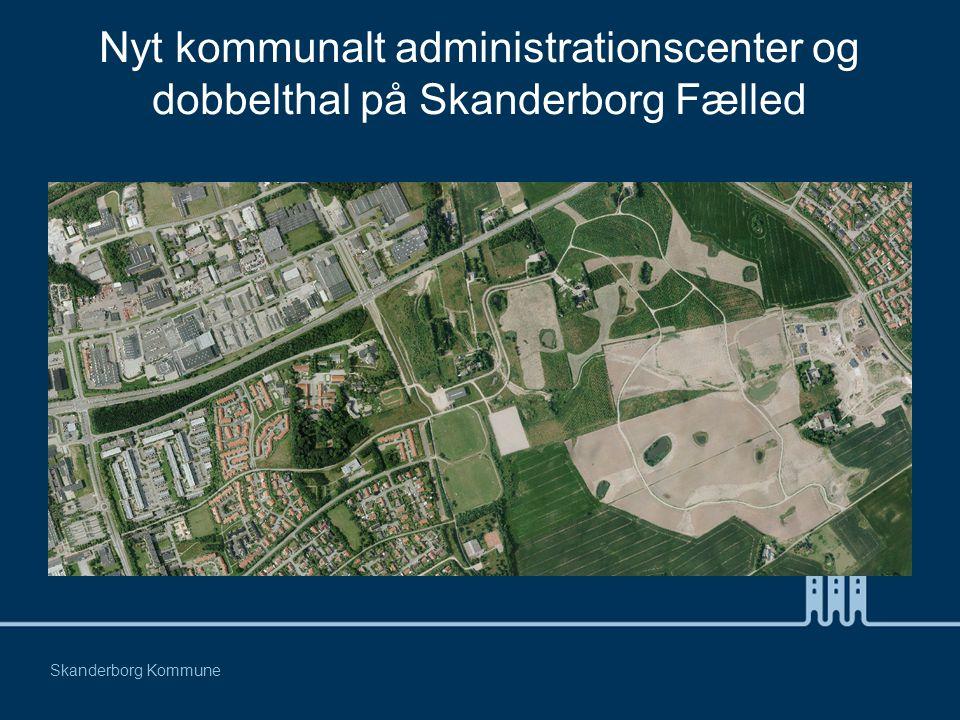 Nyt kommunalt administrationscenter og dobbelthal på Skanderborg Fælled