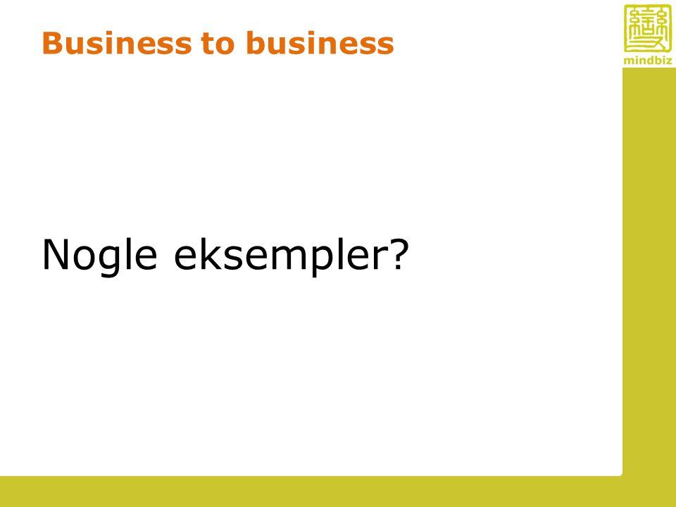Business to business Nogle eksempler