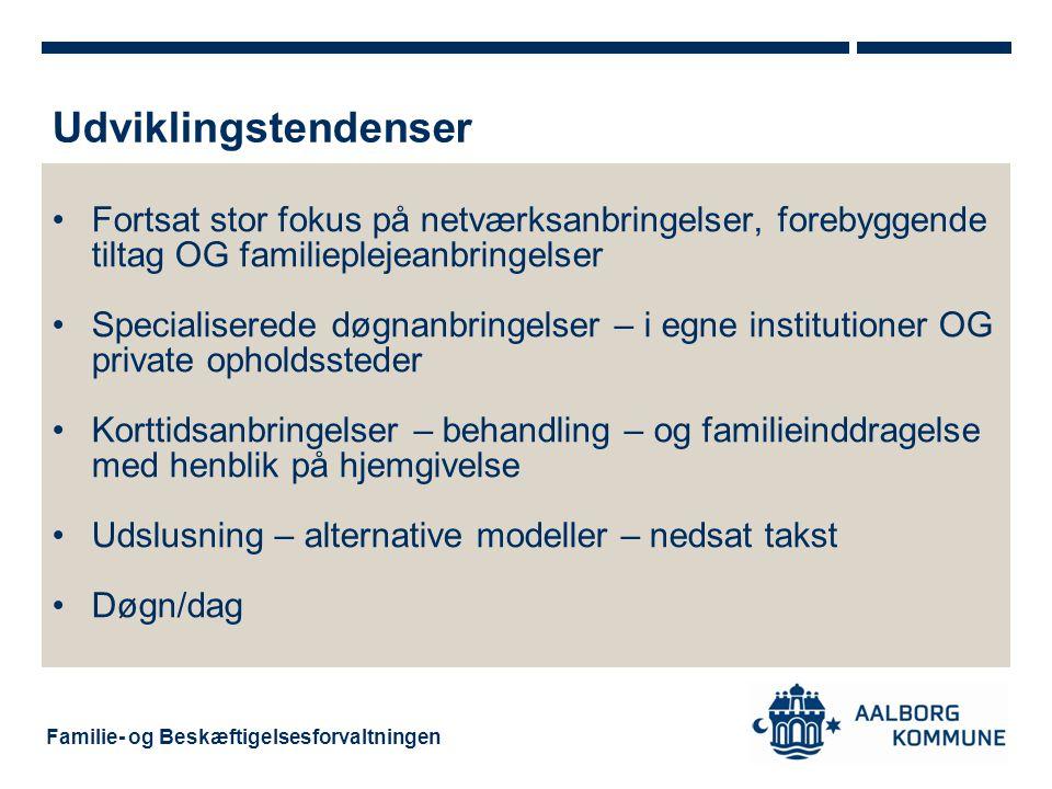 Udviklingstendenser Fortsat stor fokus på netværksanbringelser, forebyggende tiltag OG familieplejeanbringelser.