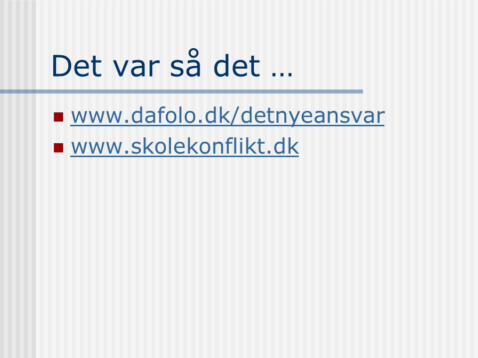 Det var så det … www.dafolo.dk/detnyeansvar www.skolekonflikt.dk