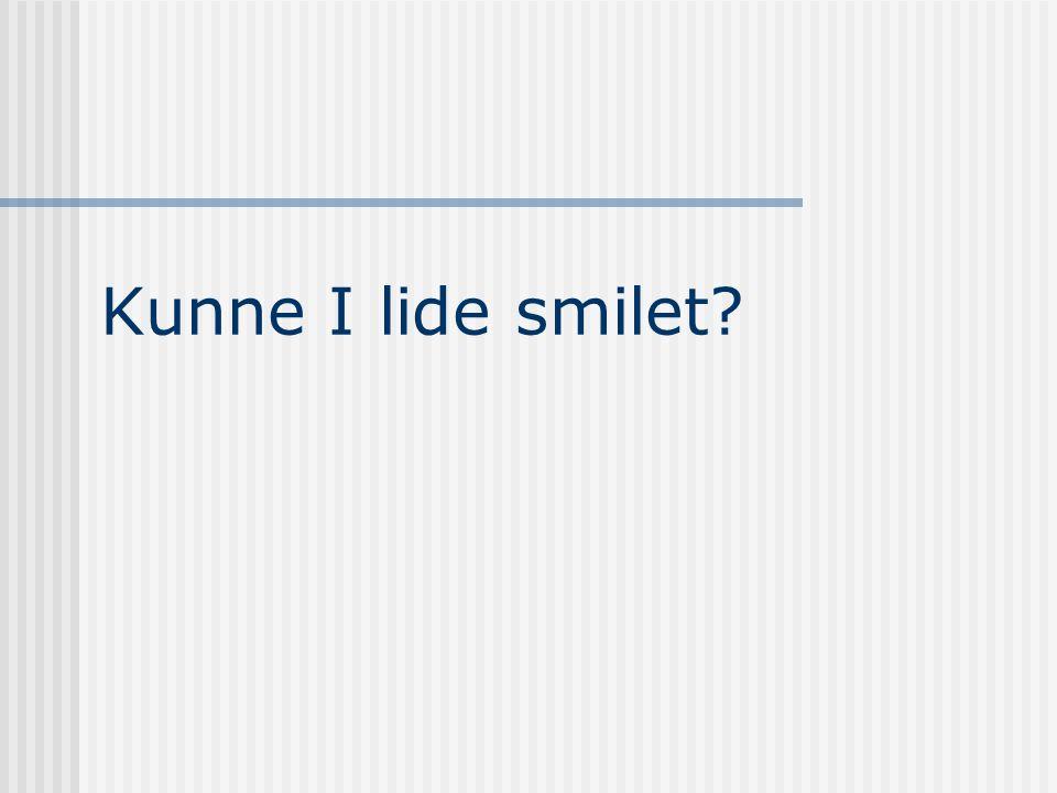 Kunne I lide smilet