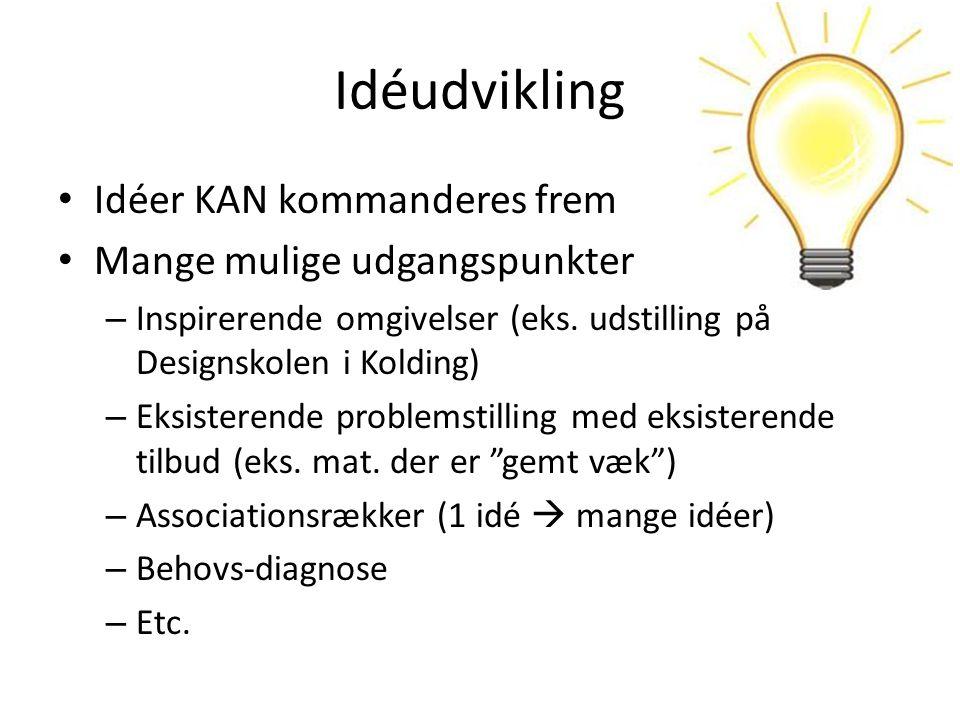 Idéudvikling Idéer KAN kommanderes frem Mange mulige udgangspunkter