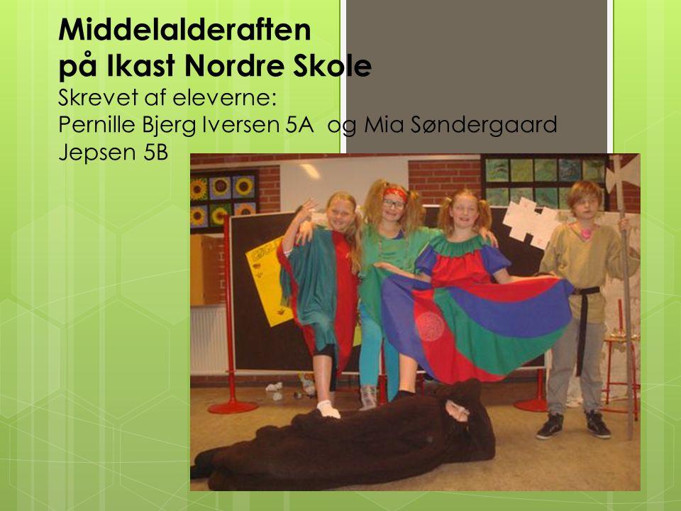 Middelalderaften på Ikast Nordre Skole Skrevet af eleverne: Pernille Bjerg Iversen 5A og Mia Søndergaard Jepsen 5B
