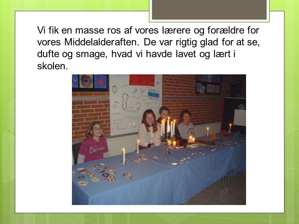 Vi fik en masse ros af vores lærere og forældre for vores Middelalderaften.
