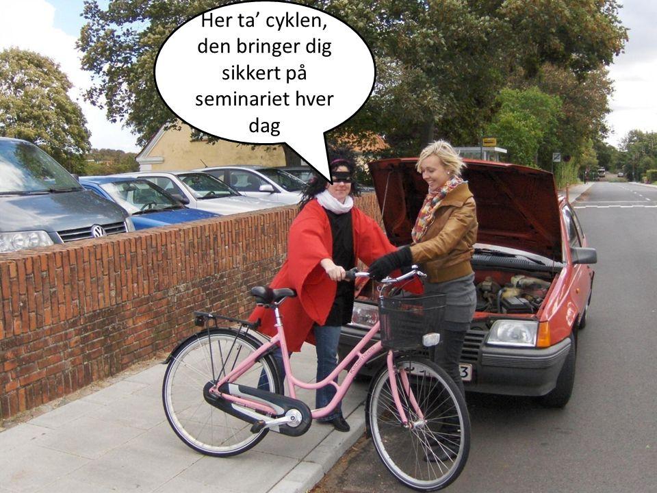 Her ta' cyklen, den bringer dig sikkert på seminariet hver dag