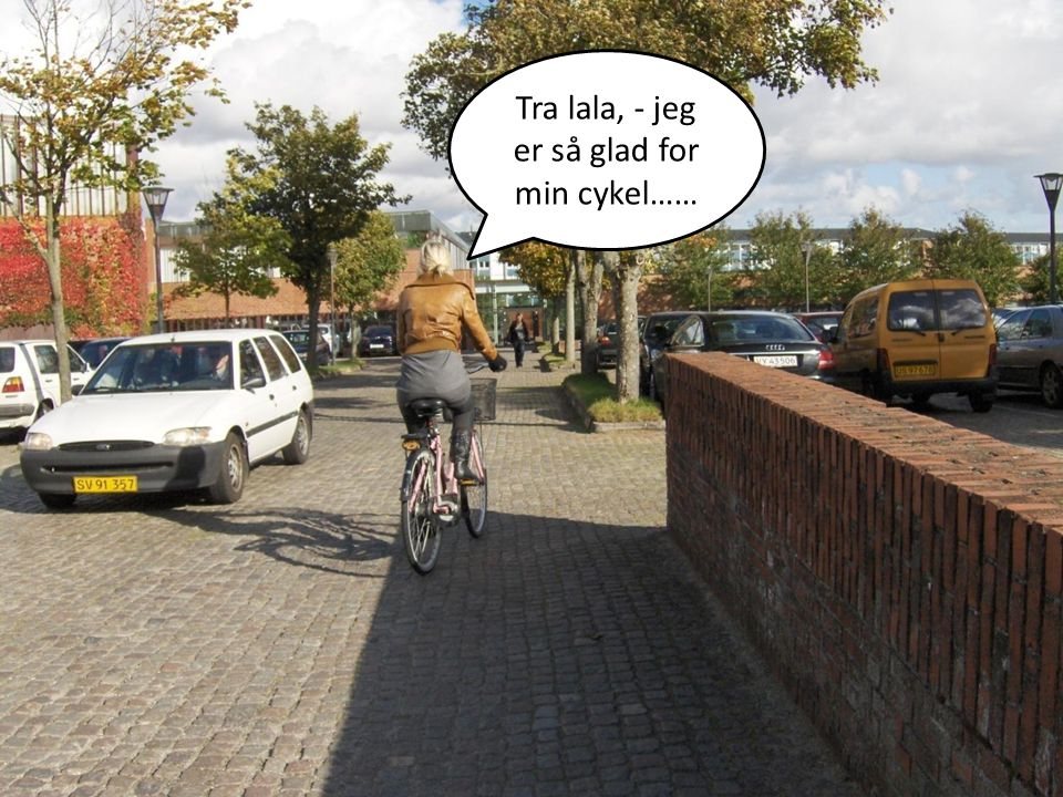 Tra lala, - jeg er så glad for min cykel……