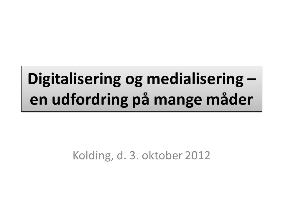 Digitalisering og medialisering – en udfordring på mange måder