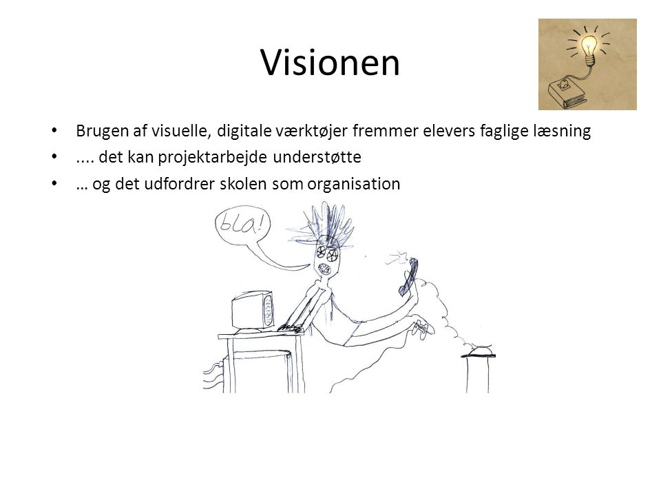 Visionen Brugen af visuelle, digitale værktøjer fremmer elevers faglige læsning. .... det kan projektarbejde understøtte.