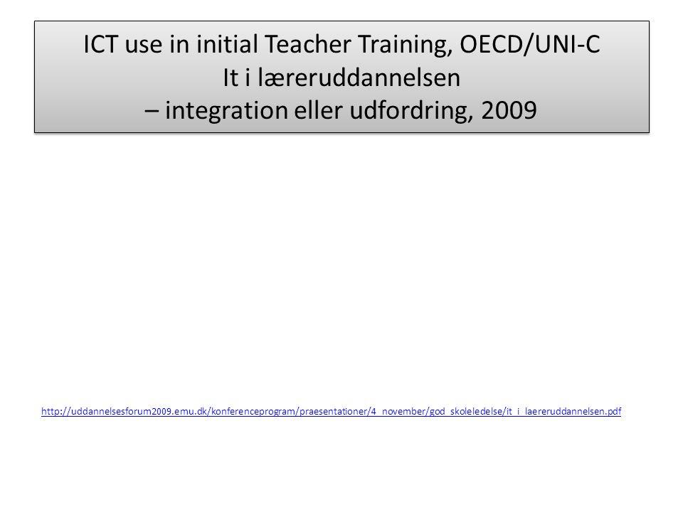ICT use in initial Teacher Training, OECD/UNI-C It i læreruddannelsen – integration eller udfordring, 2009