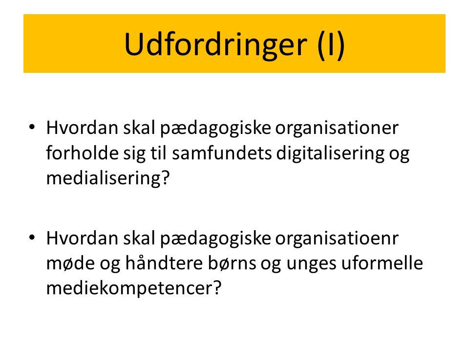 Udfordringer (I) Hvordan skal pædagogiske organisationer forholde sig til samfundets digitalisering og medialisering