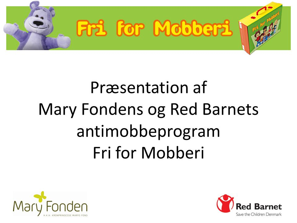 Præsentation af Mary Fondens og Red Barnets antimobbeprogram Fri for Mobberi