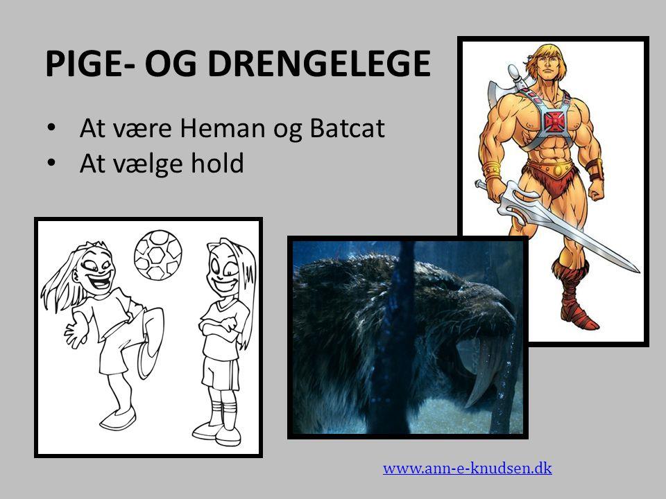 PIGE- OG DRENGELEGE At være Heman og Batcat At vælge hold