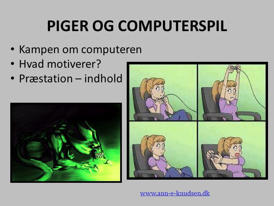 PIGER OG COMPUTERSPIL Kampen om computeren Hvad motiverer